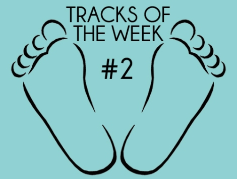 Tracks Of The Week #2
