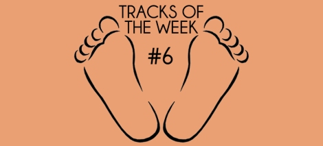 Tracks OF The Week #6