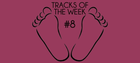 Tracks OF The Week #8